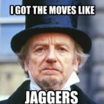Moves like Jaggers.